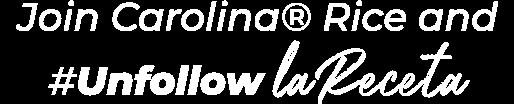Join Carolina® Rice and #Unfollow La Receta